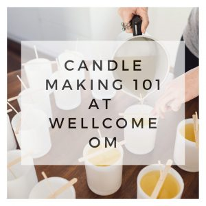 CANDLE MAKING 101 at Wellcome Om