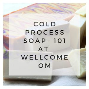 SOAP MAKING 101 at Wellcome Om